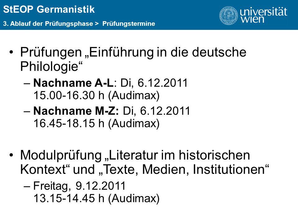 """ÜBERSCHRIFT StEOP Germanistik 3. Ablauf der Prüfungsphase > Prüfungstermine Prüfungen """"Einführung in die deutsche Philologie"""" –Nachname A-L: Di, 6.12."""
