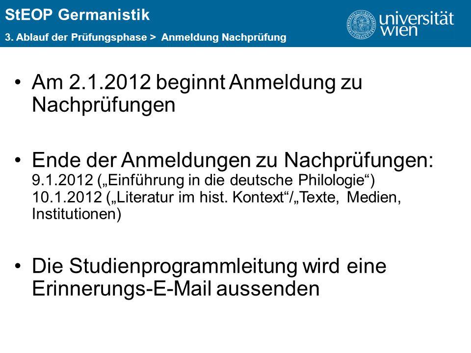 ÜBERSCHRIFT StEOP Germanistik 3. Ablauf der Prüfungsphase > Anmeldung Nachprüfung Am 2.1.2012 beginnt Anmeldung zu Nachprüfungen Ende der Anmeldungen