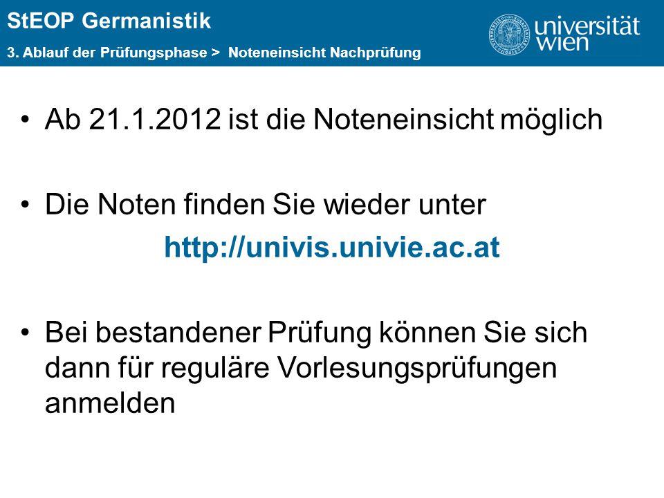 ÜBERSCHRIFT StEOP Germanistik 3. Ablauf der Prüfungsphase > Noteneinsicht Nachprüfung Ab 21.1.2012 ist die Noteneinsicht möglich Die Noten finden Sie