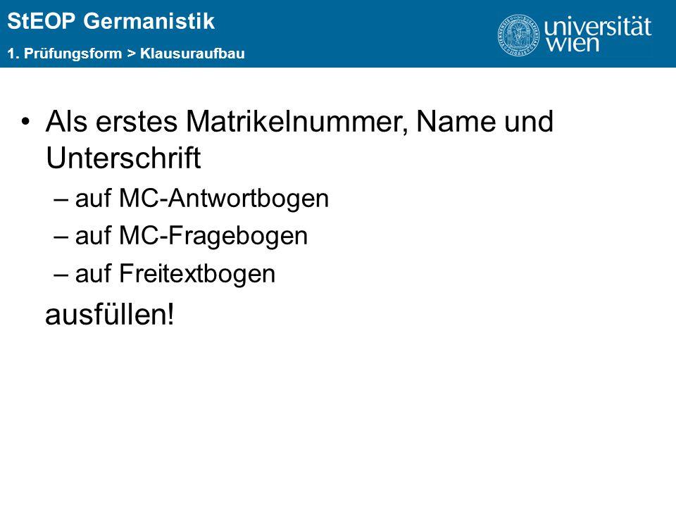 ÜBERSCHRIFT StEOP Germanistik 1. Prüfungsform > Klausuraufbau Als erstes Matrikelnummer, Name und Unterschrift –auf MC-Antwortbogen –auf MC-Fragebogen