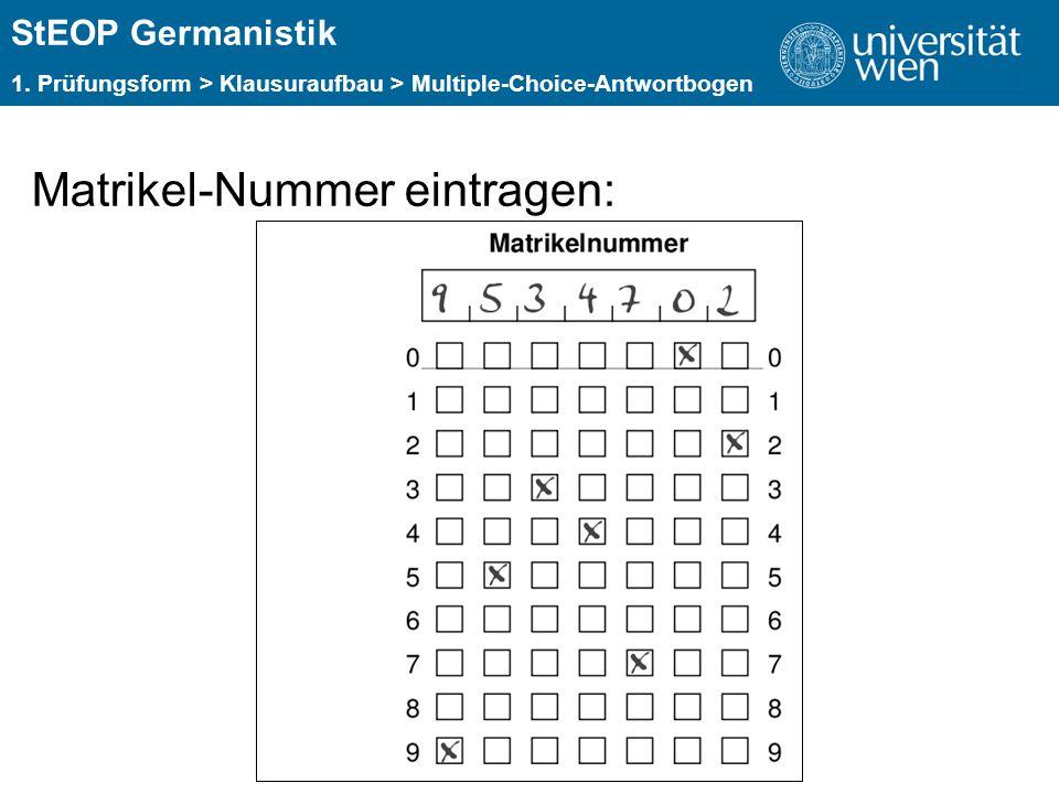 ÜBERSCHRIFT StEOP Germanistik 1. Prüfungsform > Klausuraufbau > Multiple-Choice-Antwortbogen Matrikel-Nummer eintragen: