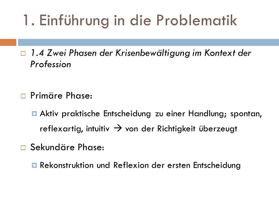 1. Einführung in die Problematik  1.4 Zwei Phasen der Krisenbewältigung im Kontext der Profession  Primäre Phase:  Aktiv praktische Entscheidung zu