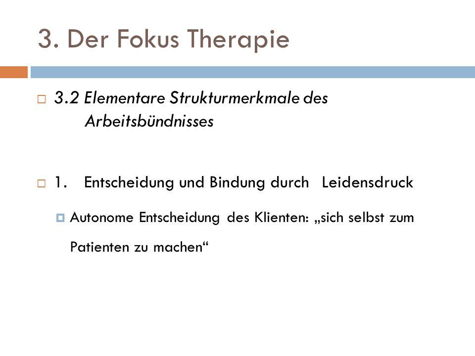 3. Der Fokus Therapie  3.2 Elementare Strukturmerkmale des Arbeitsbündnisses  1. Entscheidung und Bindung durch Leidensdruck  Autonome Entscheidung