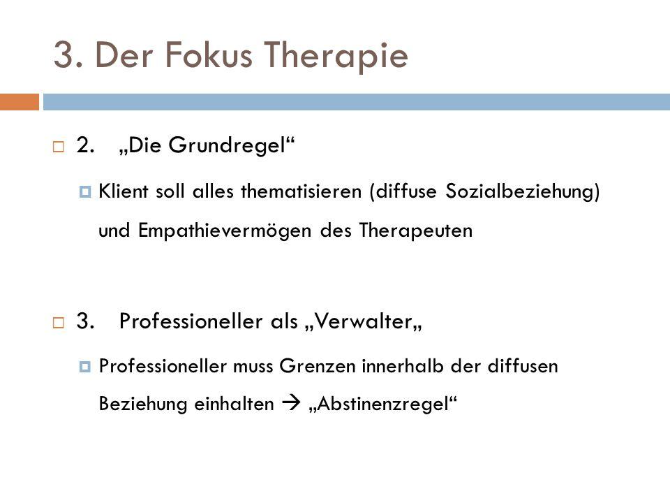 """3. Der Fokus Therapie  2. """"Die Grundregel""""  Klient soll alles thematisieren (diffuse Sozialbeziehung) und Empathievermögen des Therapeuten  3. Prof"""