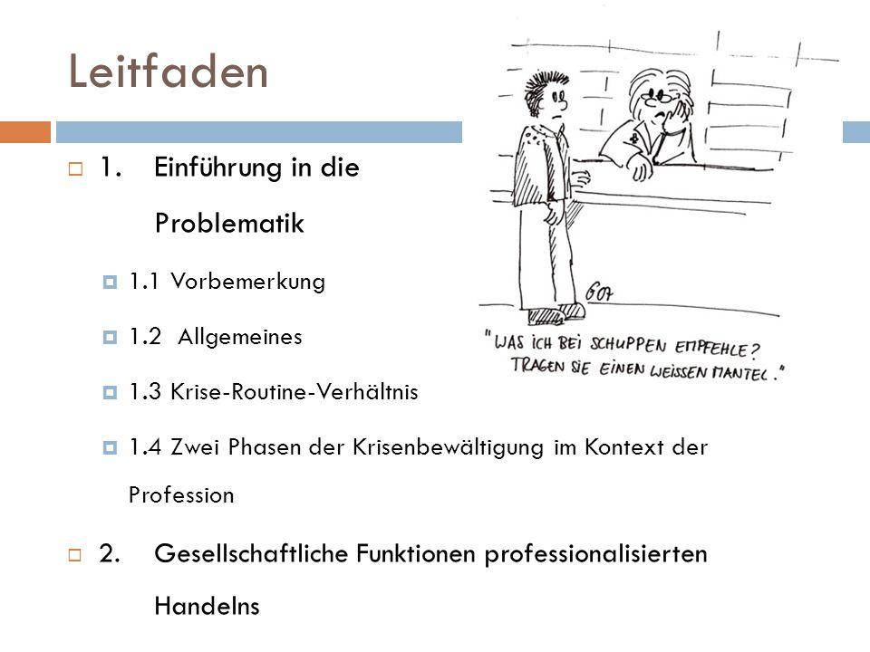 Leitfaden  1.Einführung in die Problematik  1.1 Vorbemerkung  1.2 Allgemeines  1.3 Krise-Routine-Verhältnis  1.4 Zwei Phasen der Krisenbewältigung im Kontext der Profession  2.