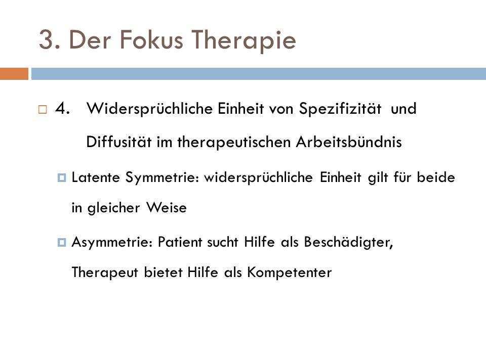 3. Der Fokus Therapie  4. Widersprüchliche Einheit von Spezifizität und Diffusität im therapeutischen Arbeitsbündnis  Latente Symmetrie: widersprüch