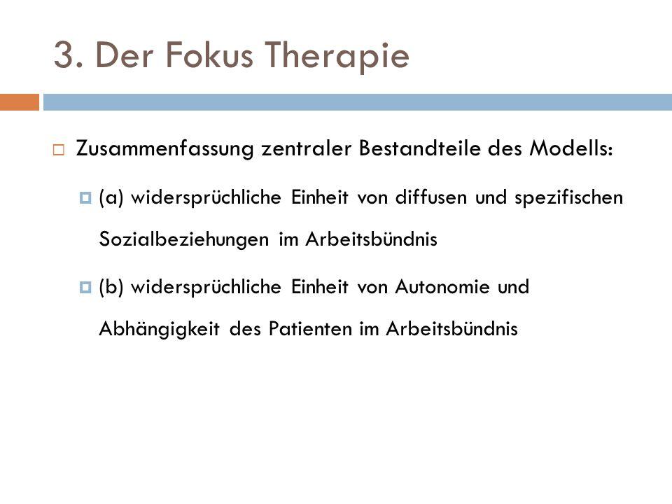3. Der Fokus Therapie  Zusammenfassung zentraler Bestandteile des Modells:  (a) widersprüchliche Einheit von diffusen und spezifischen Sozialbeziehu