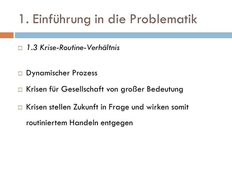 1. Einführung in die Problematik  1.3 Krise-Routine-Verhältnis  Dynamischer Prozess  Krisen für Gesellschaft von großer Bedeutung  Krisen stellen