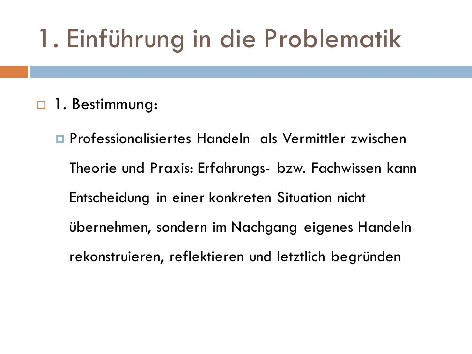 1. Einführung in die Problematik  1. Bestimmung:  Professionalisiertes Handeln als Vermittler zwischen Theorie und Praxis: Erfahrungs- bzw. Fachwiss