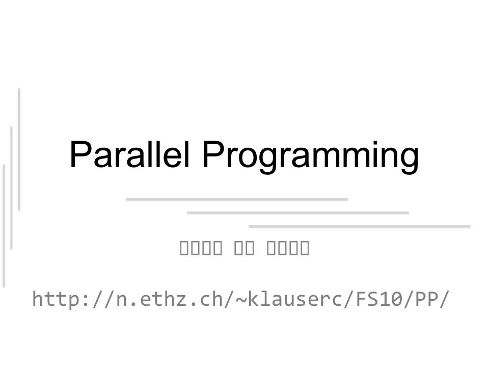 Parallel Programming Game of Life http://n.ethz.ch/~klauserc/FS10/PP/