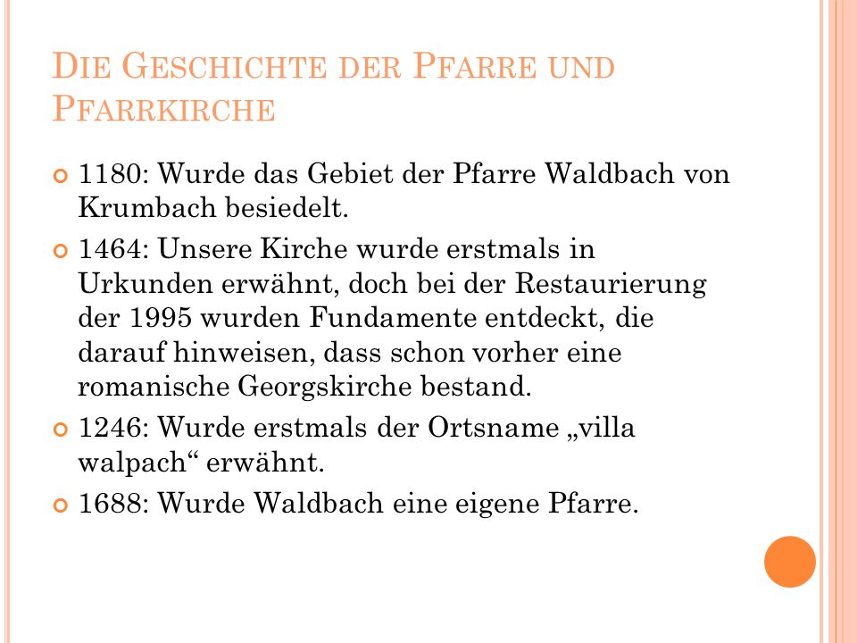 D IE G ESCHICHTE DER P FARRE UND P FARRKIRCHE 1180: Wurde das Gebiet der Pfarre Waldbach von Krumbach besiedelt.