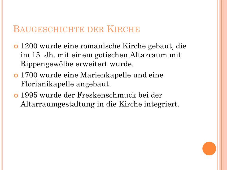 B AUGESCHICHTE DER K IRCHE 1200 wurde eine romanische Kirche gebaut, die im 15.