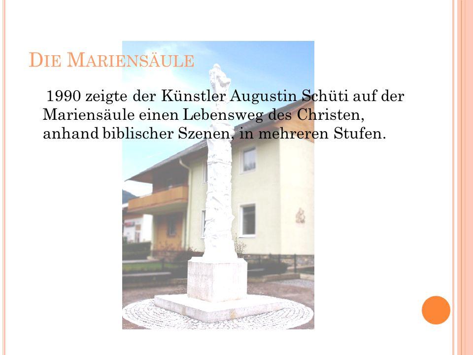 D IE M ARIENSÄULE 1990 zeigte der Künstler Augustin Schüti auf der Mariensäule einen Lebensweg des Christen, anhand biblischer Szenen, in mehreren Stufen.