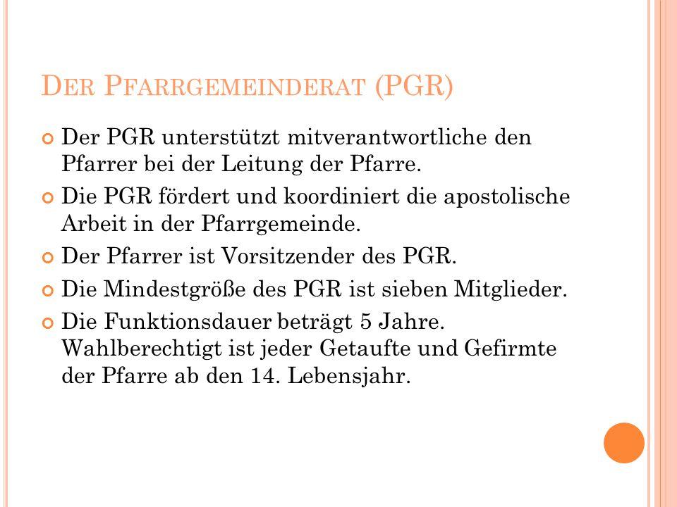 D ER P FARRGEMEINDERAT (PGR) Der PGR unterstützt mitverantwortliche den Pfarrer bei der Leitung der Pfarre.