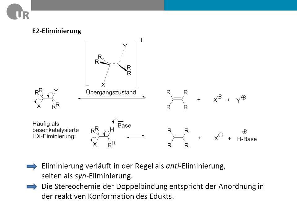 E2-Eliminierung Eliminierung verläuft in der Regel als anti-Eliminierung, selten als syn-Eliminierung.