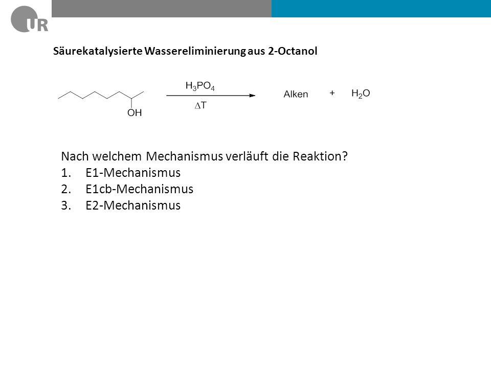 Säurekatalysierte Wassereliminierung aus 2-Octanol Nach welchem Mechanismus verläuft die Reaktion.