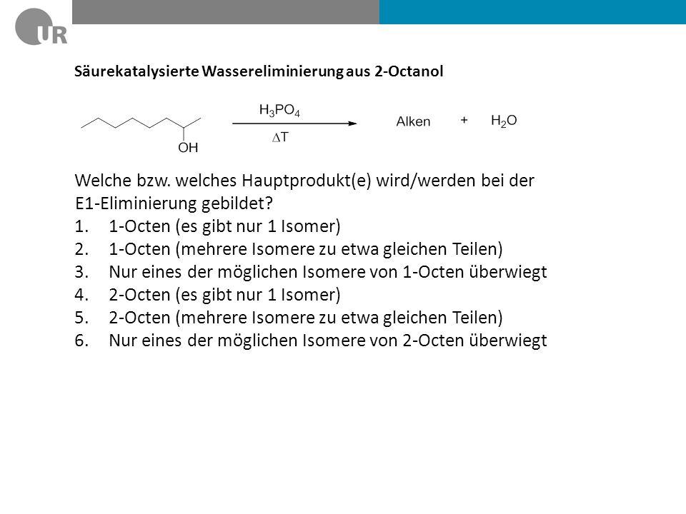 Säurekatalysierte Wassereliminierung aus 2-Octanol Gut: Starke Säuren mit nicht nucleophilem Anion H 3 PO 4, H 2 SO 4, TsOH Schlecht: HBr, HCl usw.