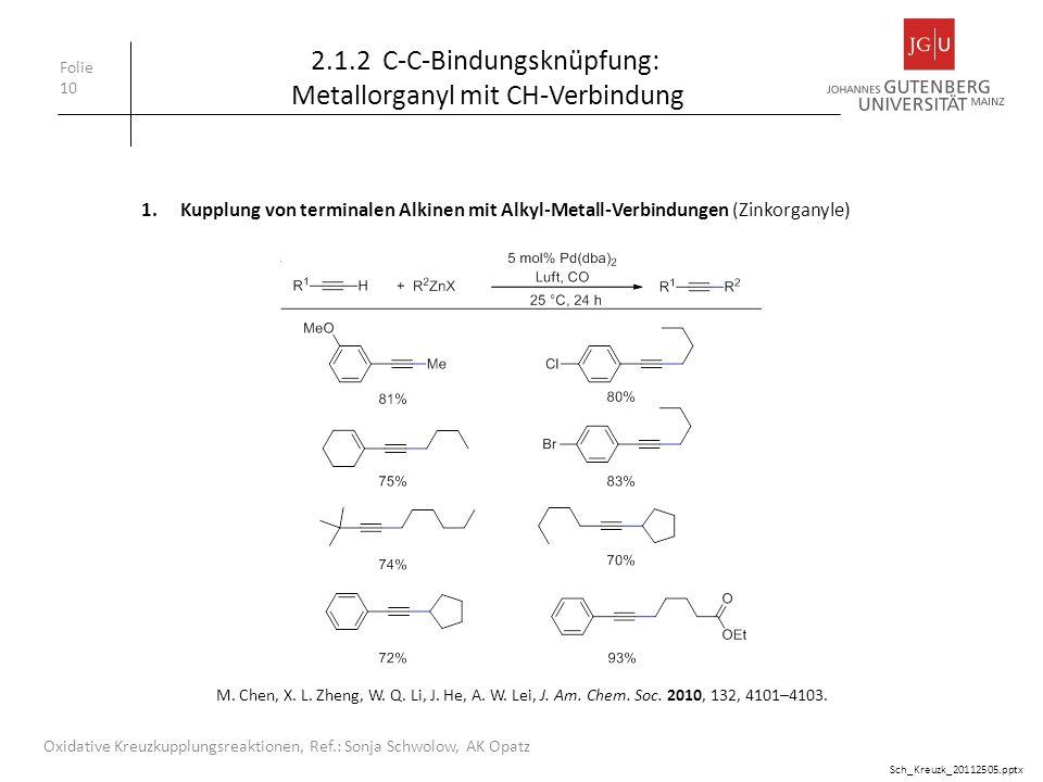 Folie 10 Oxidative Kreuzkupplungsreaktionen, Ref.: Sonja Schwolow, AK Opatz 1.Kupplung von terminalen Alkinen mit Alkyl-Metall-Verbindungen (Zinkorgan