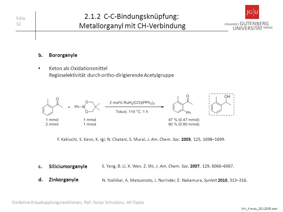 Folie 12 Oxidative Kreuzkupplungsreaktionen, Ref.: Sonja Schwolow, AK Opatz 2.1.2 C-C-Bindungsknüpfung: Metallorganyl mit CH-Verbindung b.Bororganyle