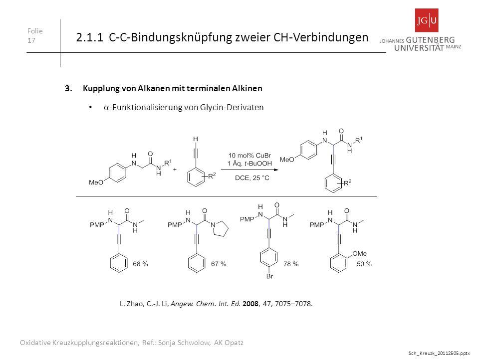 Folie 17 Oxidative Kreuzkupplungsreaktionen, Ref.: Sonja Schwolow, AK Opatz 3.Kupplung von Alkanen mit terminalen Alkinen 2.1.1 C-C-Bindungsknüpfung z