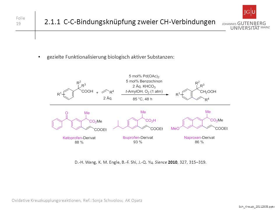 Folie 19 Oxidative Kreuzkupplungsreaktionen, Ref.: Sonja Schwolow, AK Opatz 2.1.1 C-C-Bindungsknüpfung zweier CH-Verbindungen gezielte Funktionalisier