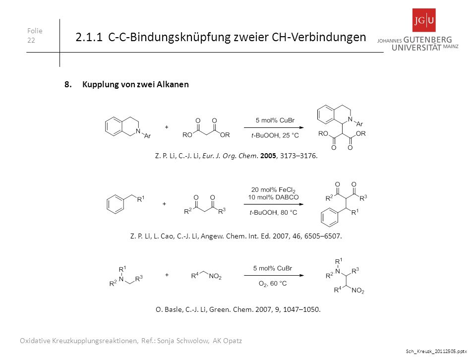 Folie 22 Oxidative Kreuzkupplungsreaktionen, Ref.: Sonja Schwolow, AK Opatz 8.Kupplung von zwei Alkanen 2.1.1 C-C-Bindungsknüpfung zweier CH-Verbindun