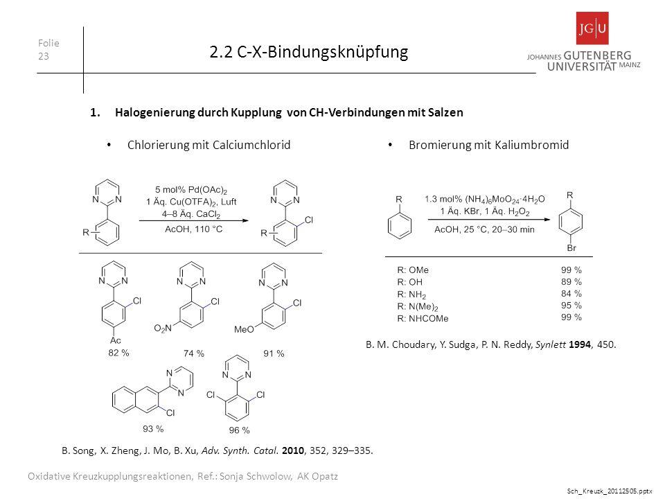 2.2 C-X-Bindungsknüpfung Folie 23 Oxidative Kreuzkupplungsreaktionen, Ref.: Sonja Schwolow, AK Opatz Bromierung mit Kaliumbromid B. Song, X. Zheng, J.