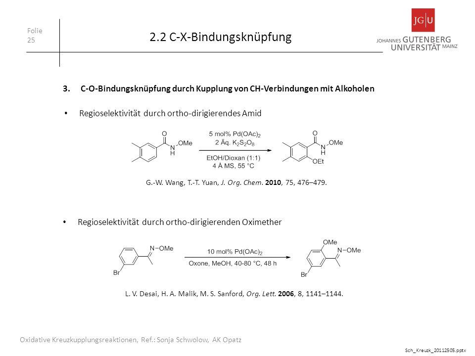 2.2 C-X-Bindungsknüpfung Folie 25 Oxidative Kreuzkupplungsreaktionen, Ref.: Sonja Schwolow, AK Opatz 3.C-O-Bindungsknüpfung durch Kupplung von CH-Verb