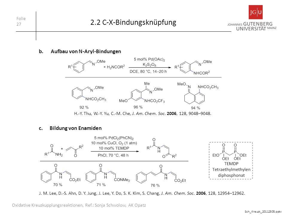 2.2 C-X-Bindungsknüpfung Folie 27 Oxidative Kreuzkupplungsreaktionen, Ref.: Sonja Schwolow, AK Opatz b. Aufbau von N-Aryl-Bindungen c.Bildung von Enam