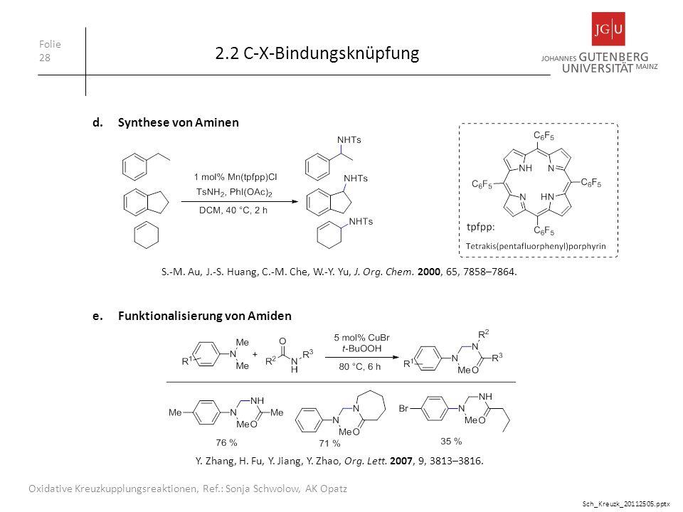 2.2 C-X-Bindungsknüpfung Folie 28 Oxidative Kreuzkupplungsreaktionen, Ref.: Sonja Schwolow, AK Opatz d.Synthese von Aminen S.-M. Au, J.-S. Huang, C.-M
