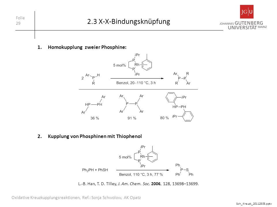 2.3 X-X-Bindungsknüpfung Folie 29 Oxidative Kreuzkupplungsreaktionen, Ref.: Sonja Schwolow, AK Opatz 1.Homokupplung zweier Phosphine: Sch_Kreuzk_20112