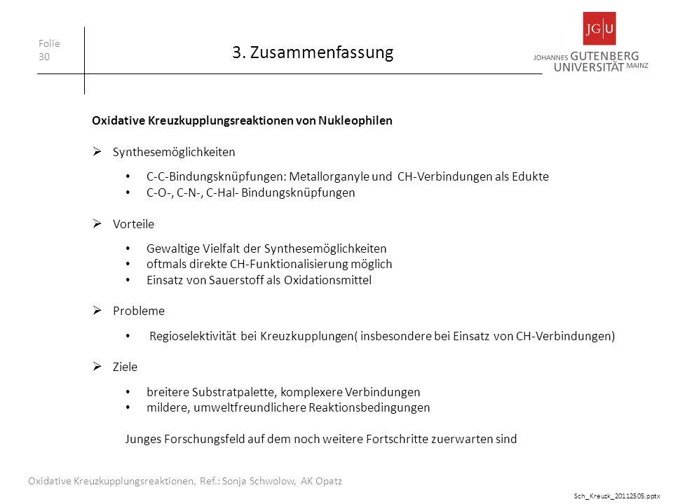 3. Zusammenfassung Folie 30 Oxidative Kreuzkupplungsreaktionen, Ref.: Sonja Schwolow, AK Opatz Sch_Kreuzk_20112505.pptx Oxidative Kreuzkupplungsreakti