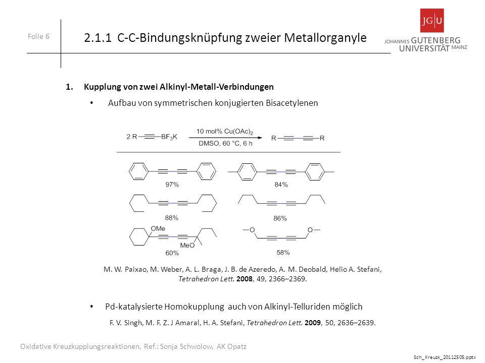 2.1.1 C-C-Bindungsknüpfung zweier Metallorganyle Folie 7 Oxidative Kreuzkupplungsreaktionen, Ref.: Sonja Schwolow, AK Opatz 2.Kupplung von Alkinyl-Metall-Verbindungen mit Aryl-Metall-Verbindungen Heterokupplung : a.