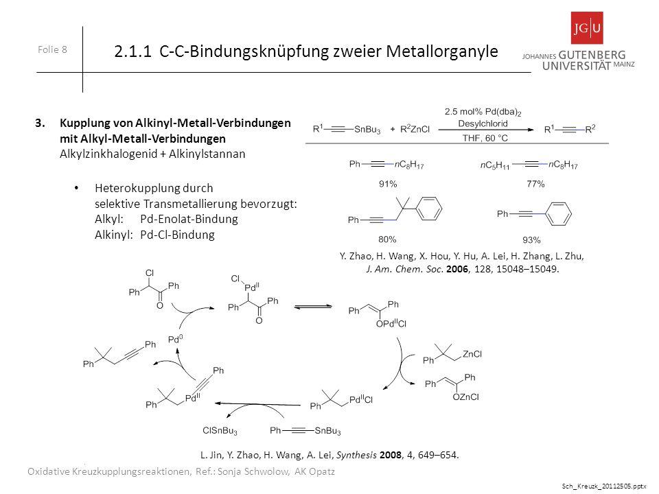 Folie 8 Oxidative Kreuzkupplungsreaktionen, Ref.: Sonja Schwolow, AK Opatz 3.Kupplung von Alkinyl-Metall-Verbindungen mit Alkyl-Metall-Verbindungen Al