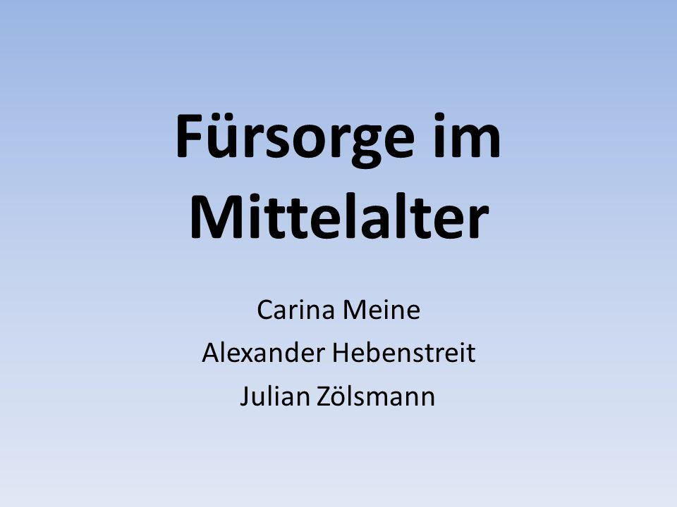 Fürsorge im Mittelalter Carina Meine Alexander Hebenstreit Julian Zölsmann