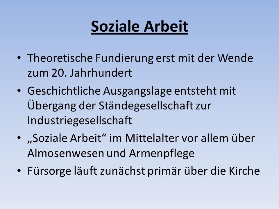 Soziale Arbeit Theoretische Fundierung erst mit der Wende zum 20.