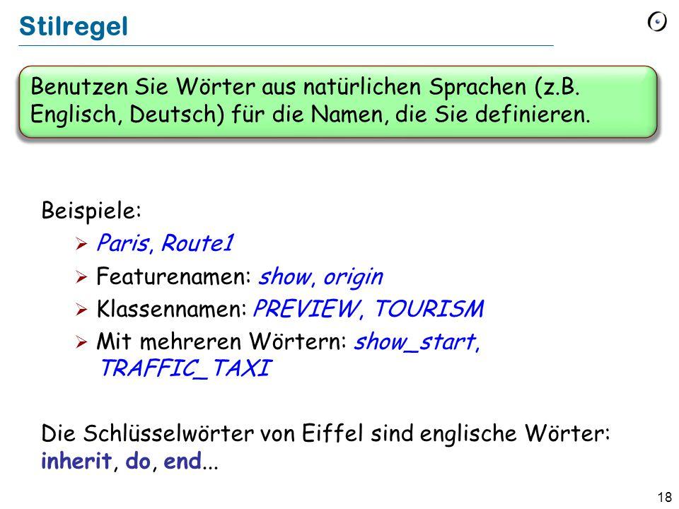 18 Benutzen Sie Wörter aus natürlichen Sprachen (z.B. Englisch, Deutsch) für die Namen, die Sie definieren. Stilregel Beispiele:  Paris, Route1  Fea