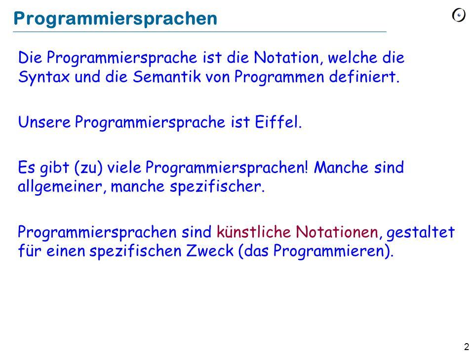 2 Programmiersprachen Die Programmiersprache ist die Notation, welche die Syntax und die Semantik von Programmen definiert. Unsere Programmiersprache