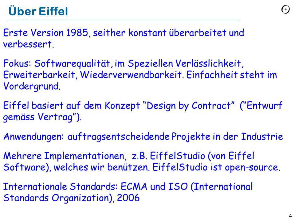 4 Über Eiffel Erste Version 1985, seither konstant überarbeitet und verbessert. Fokus: Softwarequalität, im Speziellen Verlässlichkeit, Erweiterbarkei