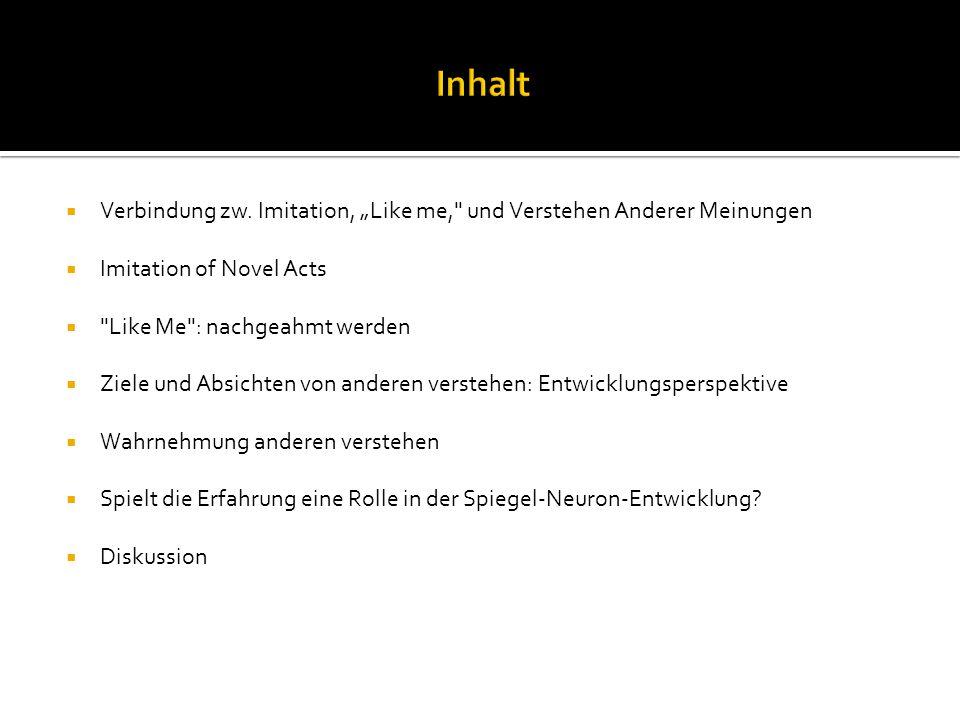Meltzoffs These => Imitation und das Verstehen anderer Meinungen sind kausal verbunden.