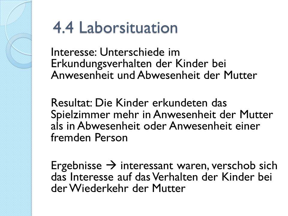 4.4 Laborsituation 4.4 Laborsituation Interesse: Unterschiede im Erkundungsverhalten der Kinder bei Anwesenheit und Abwesenheit der Mutter Resultat: D