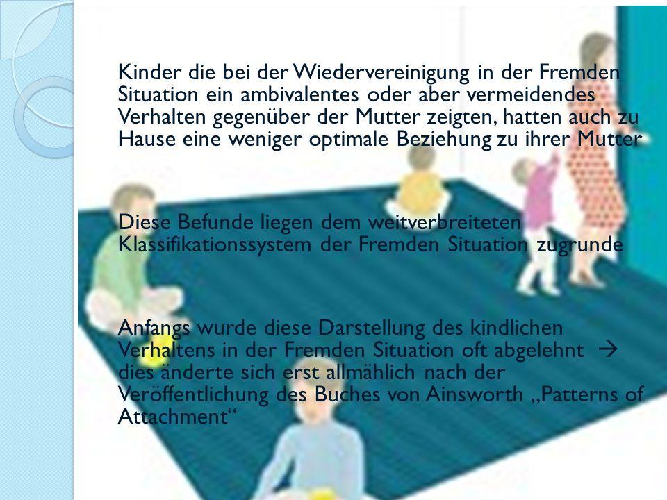Kinder die bei der Wiedervereinigung in der Fremden Situation ein ambivalentes oder aber vermeidendes Verhalten gegenüber der Mutter zeigten, hatten a