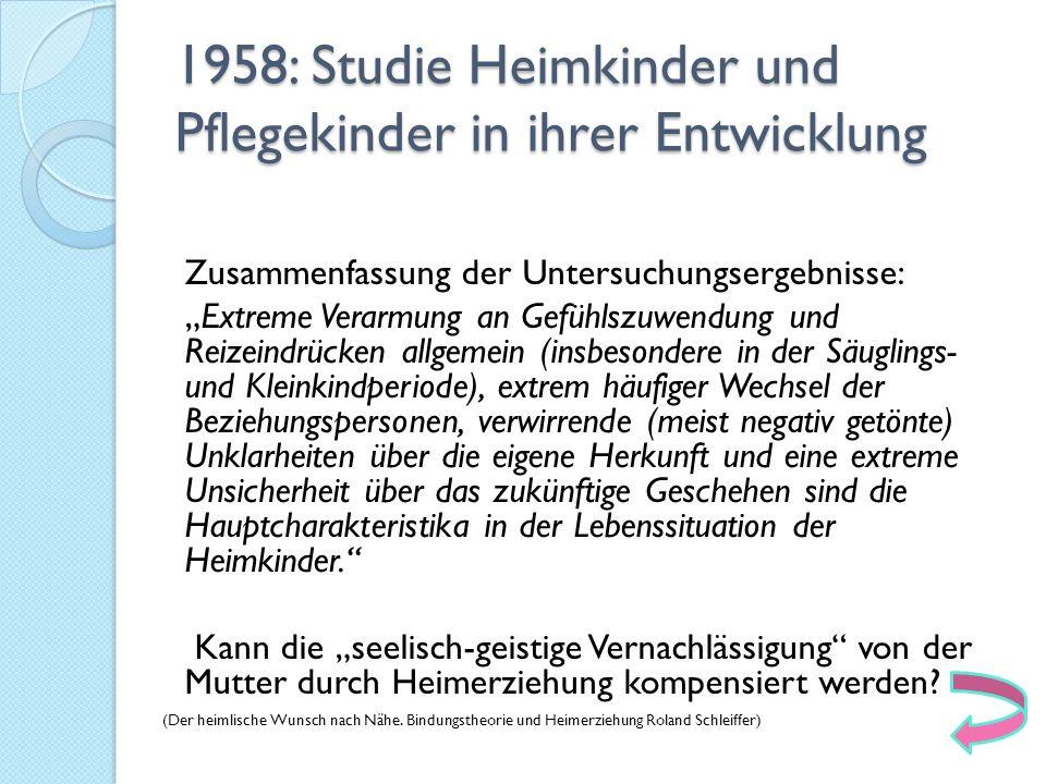 """1958: Studie Heimkinder und Pflegekinder in ihrer Entwicklung Zusammenfassung der Untersuchungsergebnisse: """"Extreme Verarmung an Gefühlszuwendung und"""