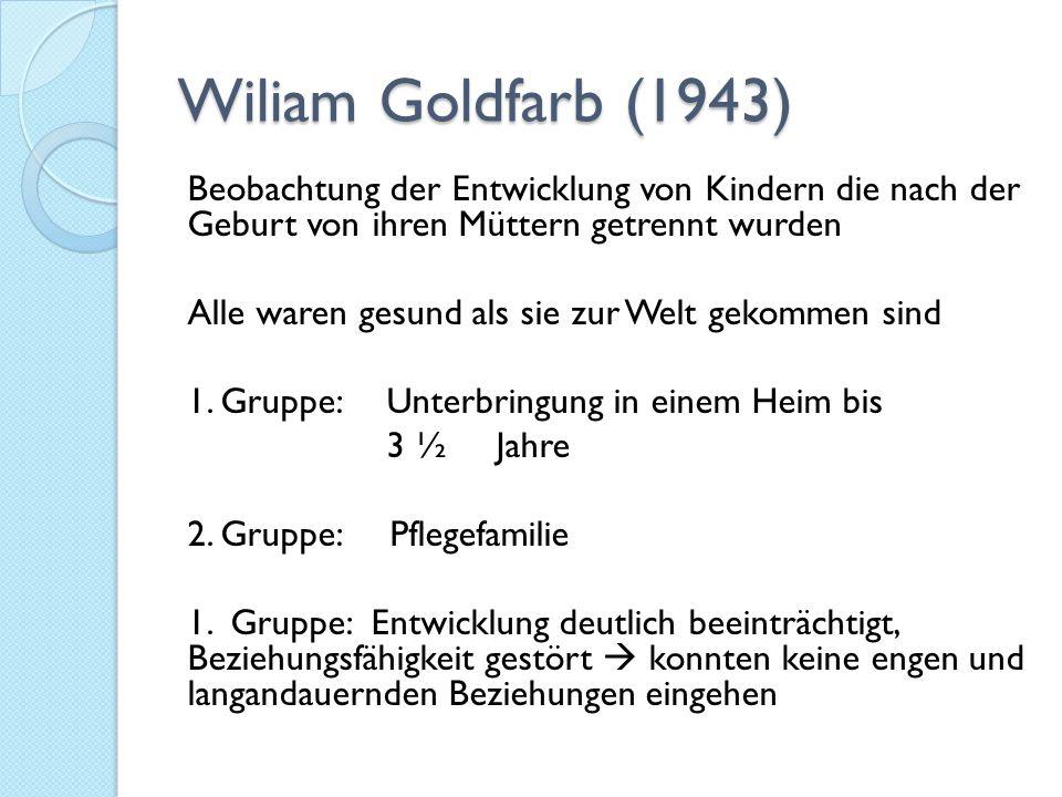 Wiliam Goldfarb (1943) Beobachtung der Entwicklung von Kindern die nach der Geburt von ihren Müttern getrennt wurden Alle waren gesund als sie zur Wel