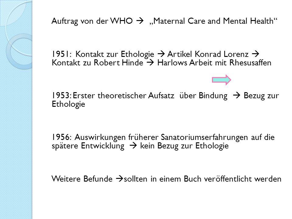 """Auftrag von der WHO  """"Maternal Care and Mental Health"""" 1951: Kontakt zur Ethologie  Artikel Konrad Lorenz  Kontakt zu Robert Hinde  Harlows Arbeit"""