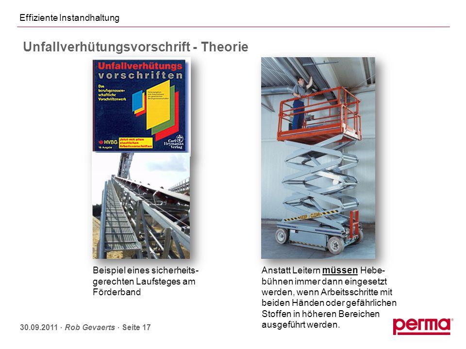 Effiziente Instandhaltung 30.09.2011 ∙ Rob Gevaerts ∙ Seite 17 Beispiel eines sicherheits- gerechten Laufsteges am Förderband Anstatt Leitern müssen H