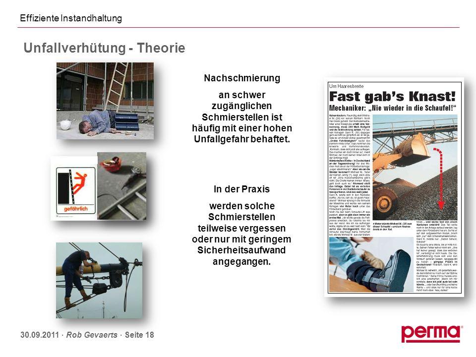 Effiziente Instandhaltung 30.09.2011 ∙ Rob Gevaerts ∙ Seite 18 Nachschmierung an schwer zugänglichen Schmierstellen ist häufig mit einer hohen Unfallg