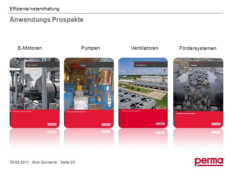 Effiziente Instandhaltung 30.09.2011 ∙ Rob Gevaerts ∙ Seite 23 E-MotorenPumpenVentilatoren Fördersystemen Anwendungs Prospekte