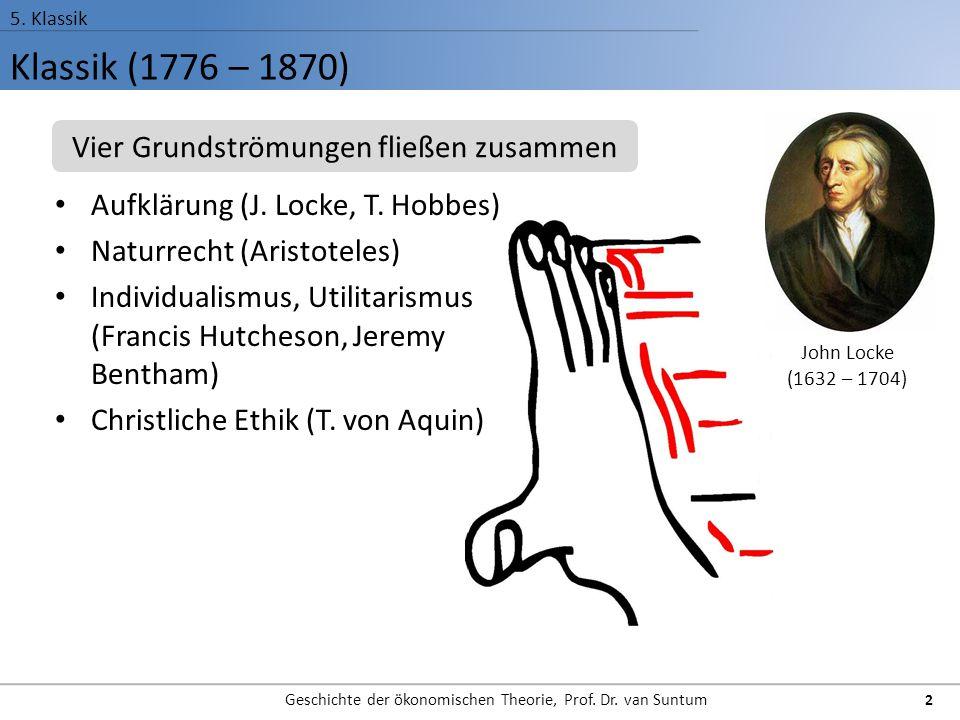 Klassik (1776 – 1870) 5. Klassik Geschichte der ökonomischen Theorie, Prof. Dr. van Suntum 2 Aufklärung (J. Locke, T. Hobbes) Naturrecht (Aristoteles)