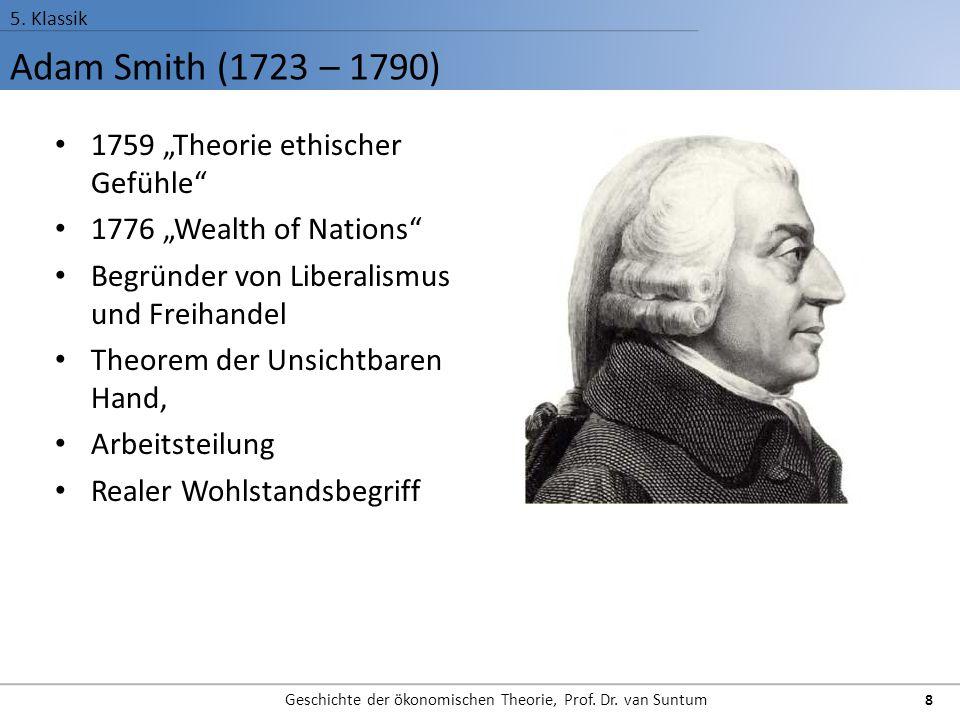 """Adam Smith (1723 – 1790) 5. Klassik Geschichte der ökonomischen Theorie, Prof. Dr. van Suntum 8 1759 """"Theorie ethischer Gefühle"""" 1776 """"Wealth of Natio"""